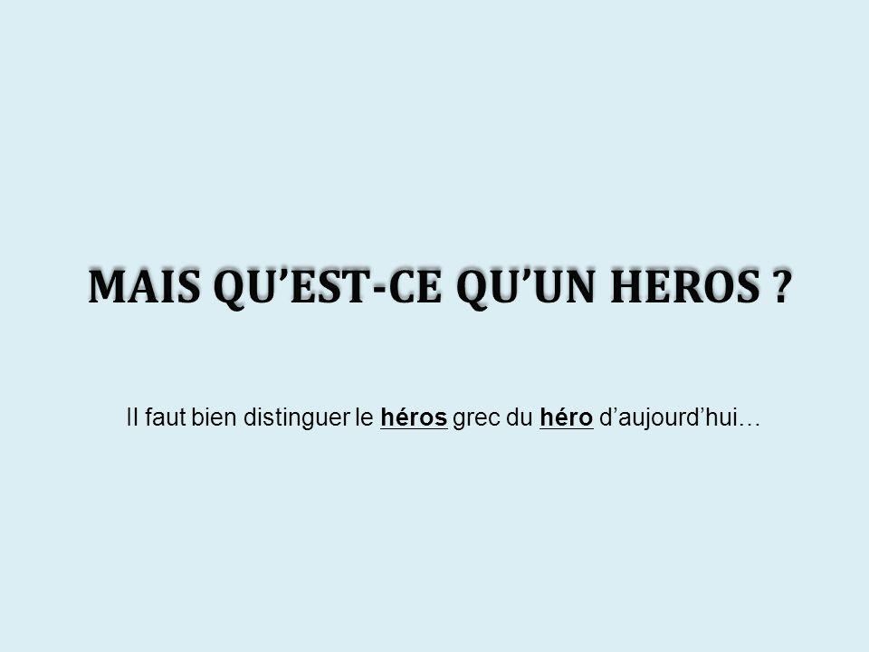 Il faut bien distinguer le héros grec du héro daujourdhui…