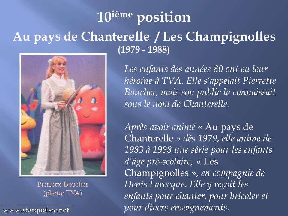 Au pays de Chanterelle / Les Champignolles (1979 - 1988) 10 ième position Les enfants des années 80 ont eu leur héroïne à TVA.