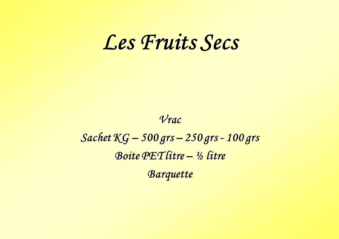 Les Fruits Secs Vrac Sachet KG – 500 grs – 250 grs - 100 grs Boite PET litre – ½ litre Barquette