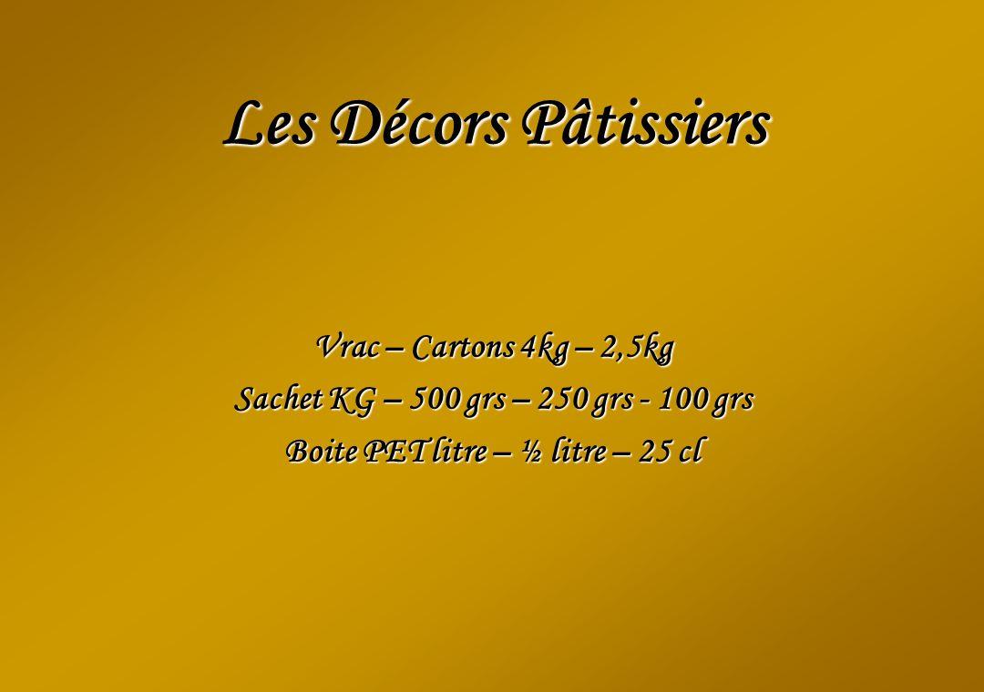 Les Décors Pâtissiers Vrac – Cartons 4kg – 2,5kg Sachet KG – 500 grs – 250 grs - 100 grs Boite PET litre – ½ litre – 25 cl
