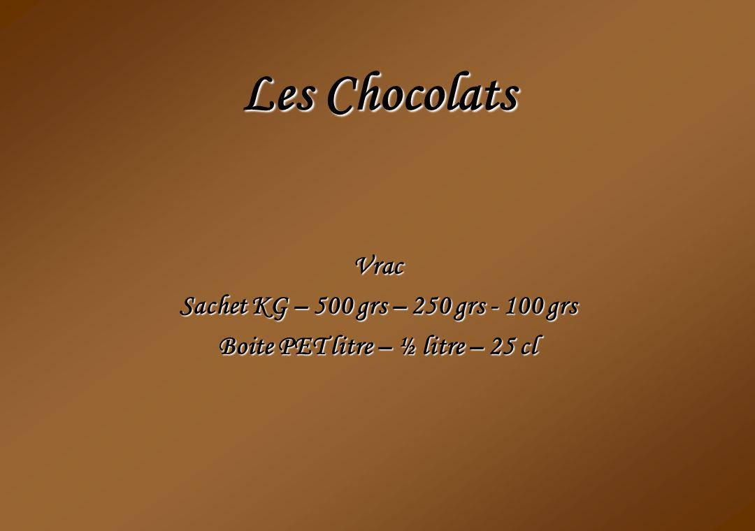 Les Chocolats Vrac Sachet KG – 500 grs – 250 grs - 100 grs Boite PET litre – ½ litre – 25 cl