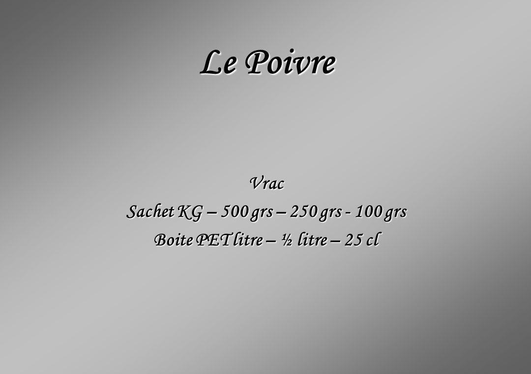 Le Poivre Vrac Sachet KG – 500 grs – 250 grs - 100 grs Boite PET litre – ½ litre – 25 cl
