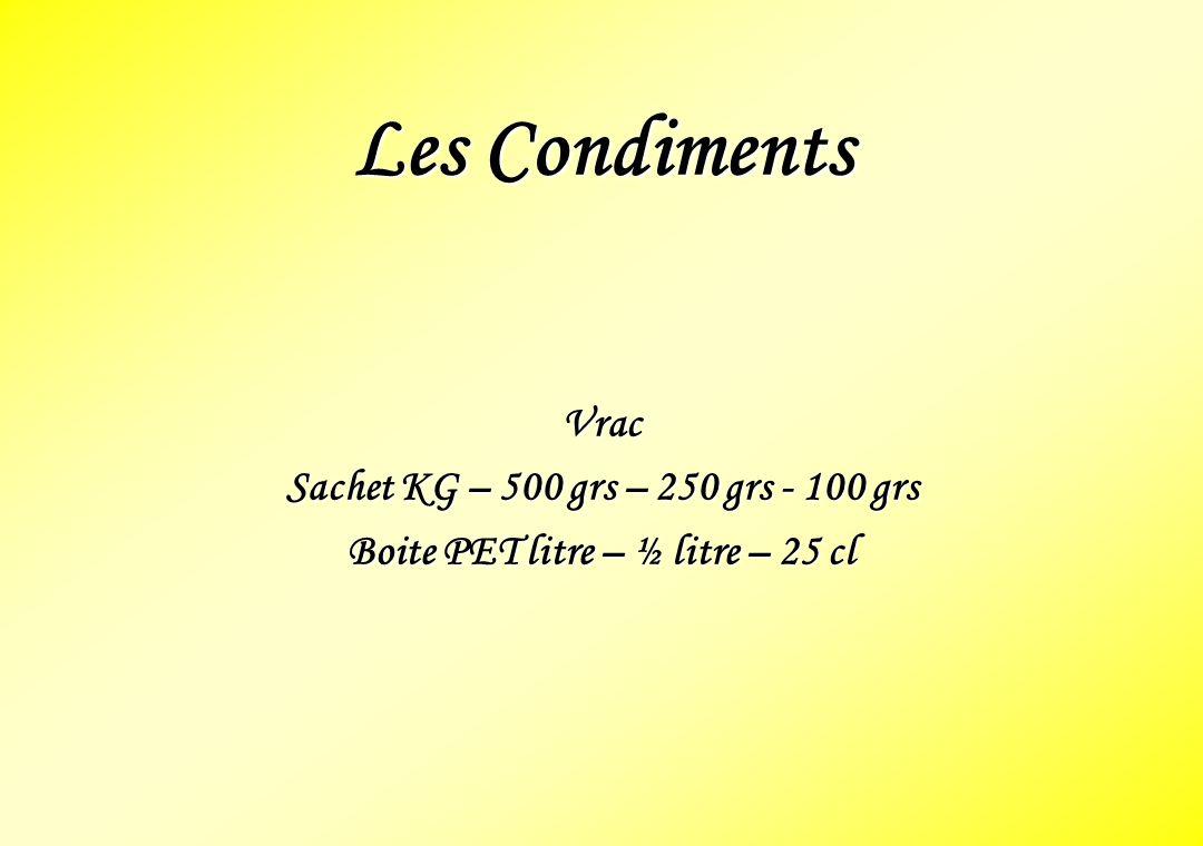 Les Condiments Vrac Sachet KG – 500 grs – 250 grs - 100 grs Boite PET litre – ½ litre – 25 cl