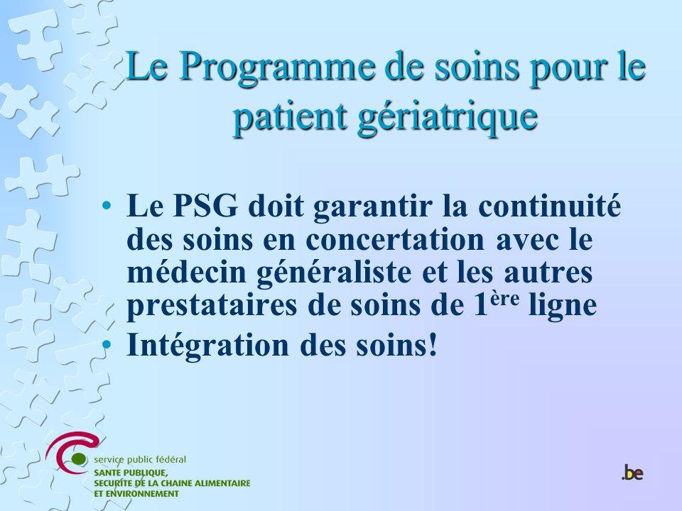Le Programme de soins pour le patient gériatrique Le PSG doit garantir la continuité des soins en concertation avec le médecin généraliste et les autr