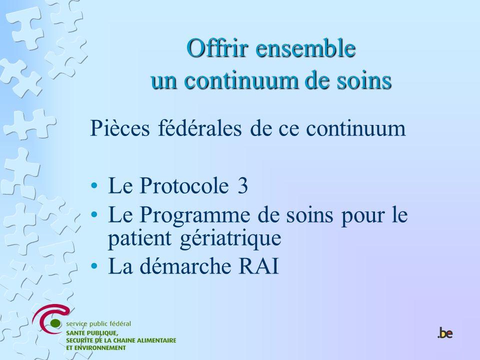 Offrir ensemble un continuum de soins Pièces fédérales de ce continuum Le Protocole 3 Le Programme de soins pour le patient gériatrique La démarche RA