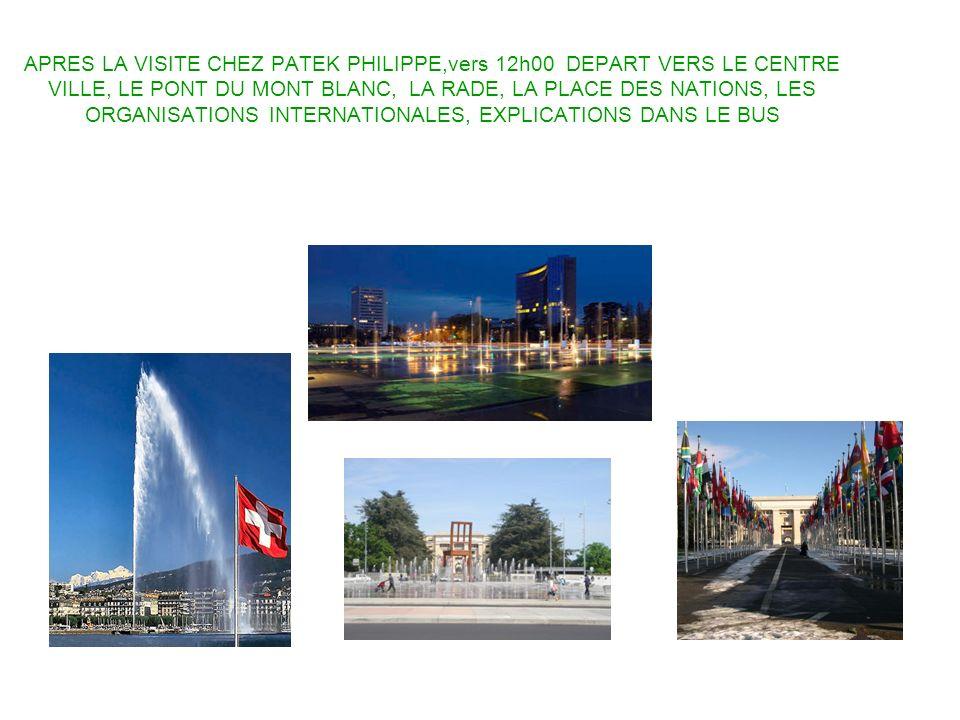 APRES LA VISITE CHEZ PATEK PHILIPPE,vers 12h00 DEPART VERS LE CENTRE VILLE, LE PONT DU MONT BLANC, LA RADE, LA PLACE DES NATIONS, LES ORGANISATIONS INTERNATIONALES, EXPLICATIONS DANS LE BUS
