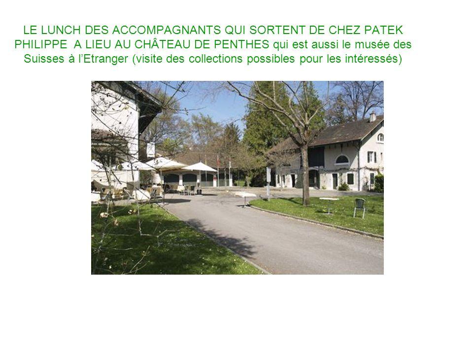 LE LUNCH DES ACCOMPAGNANTS QUI SORTENT DE CHEZ PATEK PHILIPPE A LIEU AU CHÂTEAU DE PENTHES qui est aussi le musée des Suisses à lEtranger (visite des collections possibles pour les intéressés)