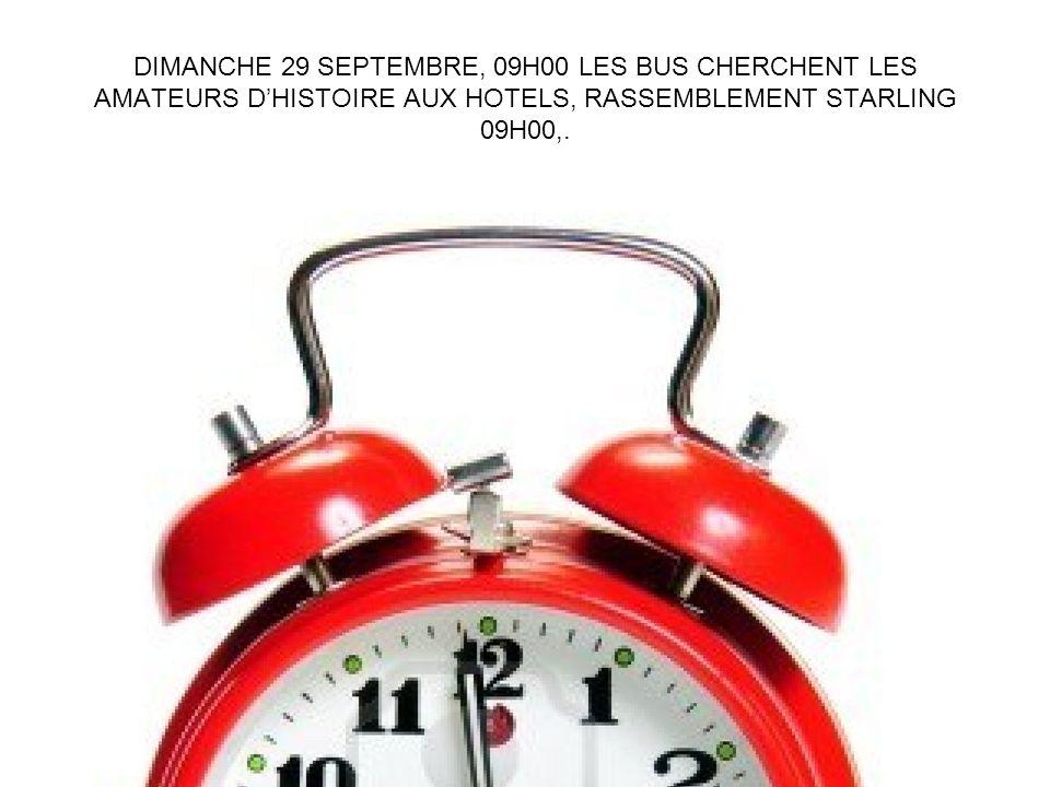 DIMANCHE 29 SEPTEMBRE, 09H00 LES BUS CHERCHENT LES AMATEURS DHISTOIRE AUX HOTELS, RASSEMBLEMENT STARLING 09H00,.