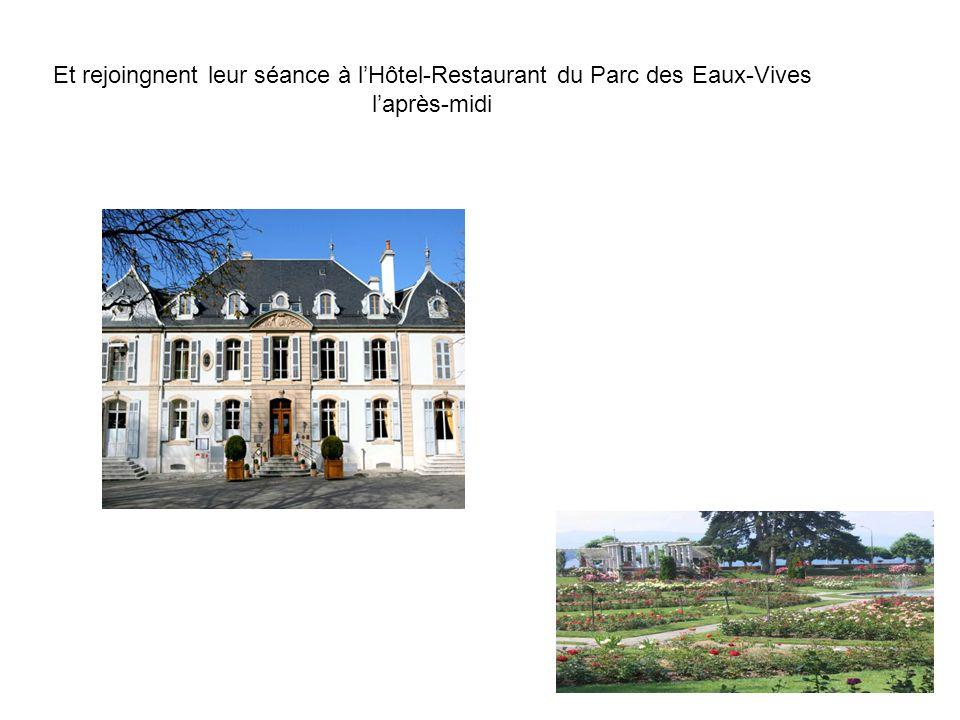 Et rejoingnent leur séance à lHôtel-Restaurant du Parc des Eaux-Vives laprès-midi