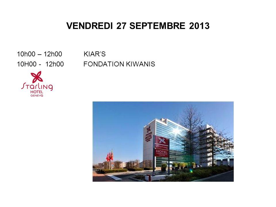 VENDREDI 27 SEPTEMBRE 2013 10h00 – 12h00 KIARS 10H00 - 12h00 FONDATION KIWANIS