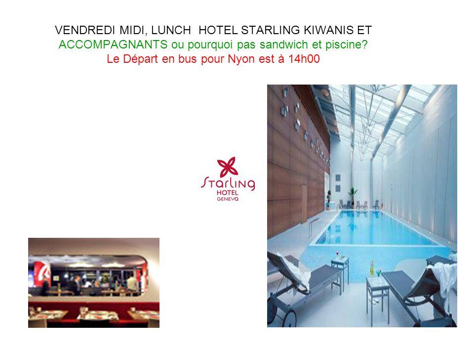 VENDREDI MIDI, LUNCH HOTEL STARLING KIWANIS ET ACCOMPAGNANTS ou pourquoi pas sandwich et piscine.