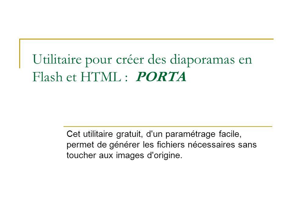 Utilitaire pour créer des diaporamas en Flash et HTML : PORTA Cet utilitaire gratuit, d'un paramétrage facile, permet de générer les fichiers nécessai