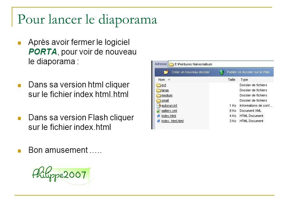 Pour lancer le diaporama Après avoir fermer le logiciel PORTA, pour voir de nouveau le diaporama : Dans sa version html cliquer sur le fichier index h