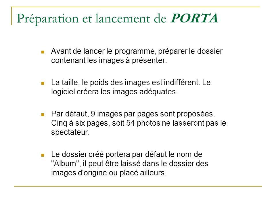 Préparation et lancement de PORTA Avant de lancer le programme, préparer le dossier contenant les images à présenter. La taille, le poids des images e