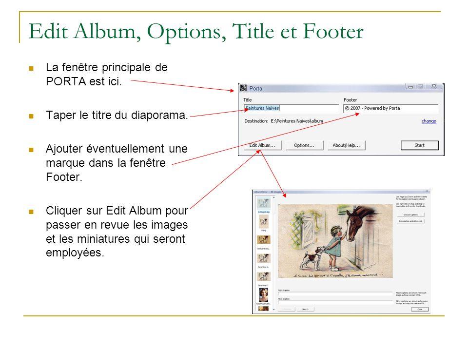 Edit Album, Options, Title et Footer La fenêtre principale de PORTA est ici. Taper le titre du diaporama. Ajouter éventuellement une marque dans la fe