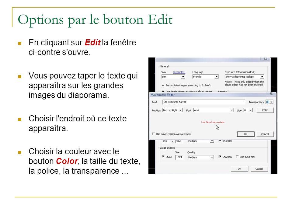 Options par le bouton Edit En cliquant sur Edit la fenêtre ci-contre s'ouvre. Vous pouvez taper le texte qui apparaîtra sur les grandes images du diap