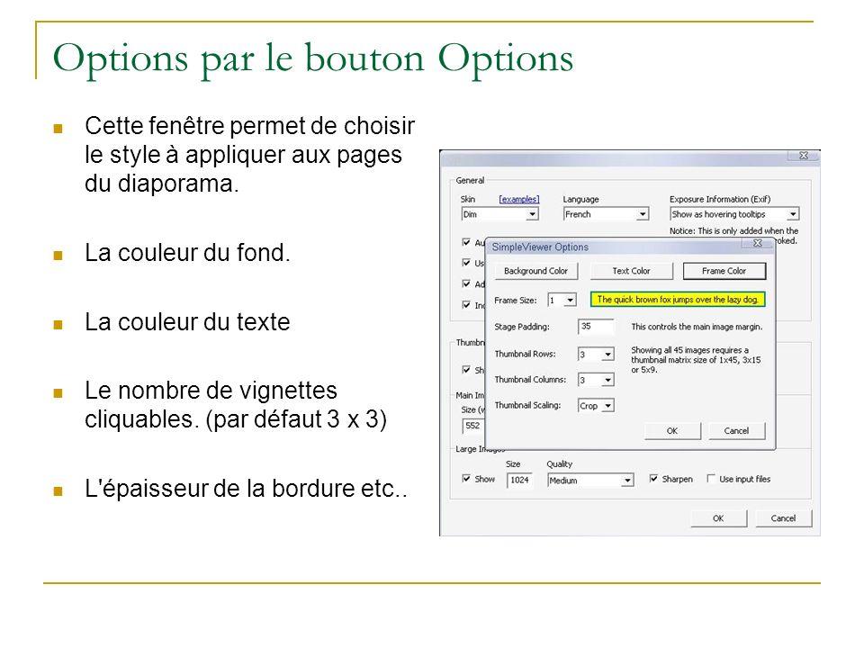 Options par le bouton Options Cette fenêtre permet de choisir le style à appliquer aux pages du diaporama. La couleur du fond. La couleur du texte Le