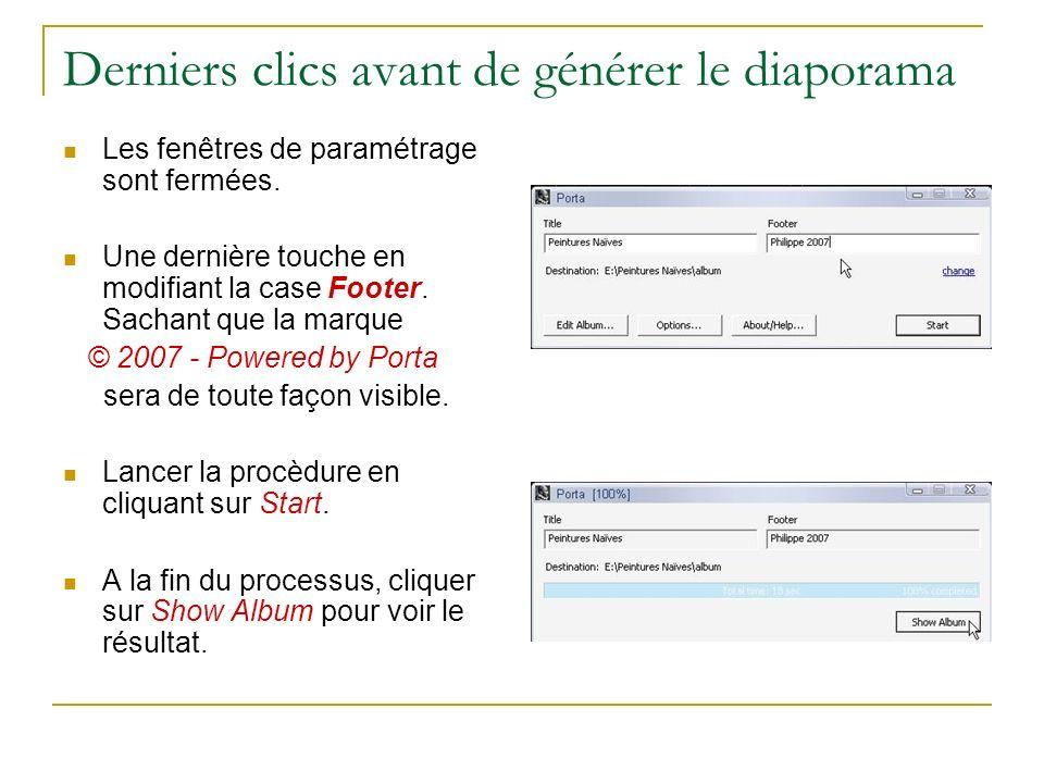Derniers clics avant de générer le diaporama Les fenêtres de paramétrage sont fermées. Une dernière touche en modifiant la case Footer. Sachant que la