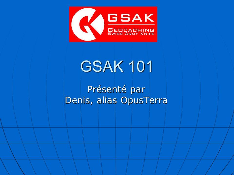 GSAK 101 Présenté par Denis, alias OpusTerra