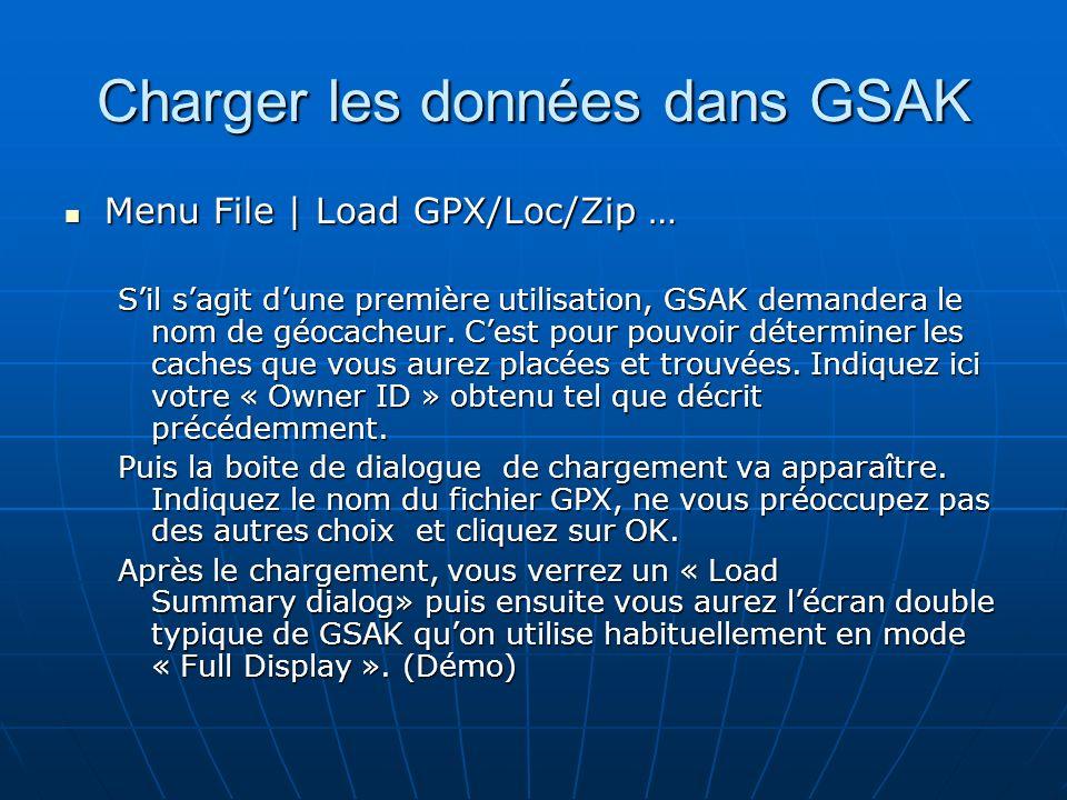 Charger les données dans GSAK Menu File   Load GPX/Loc/Zip … Menu File   Load GPX/Loc/Zip … Sil sagit dune première utilisation, GSAK demandera le nom
