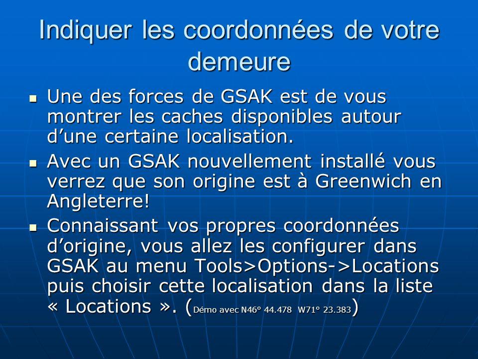Indiquer les coordonnées de votre demeure Une des forces de GSAK est de vous montrer les caches disponibles autour dune certaine localisation. Une des
