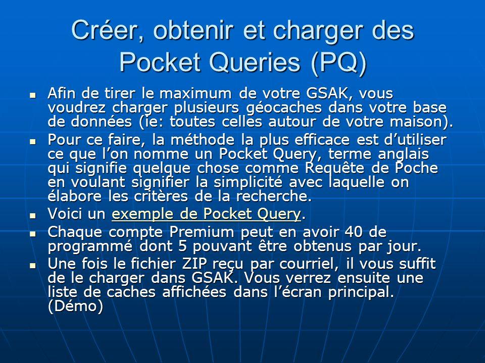 Créer, obtenir et charger des Pocket Queries (PQ) Afin de tirer le maximum de votre GSAK, vous voudrez charger plusieurs géocaches dans votre base de