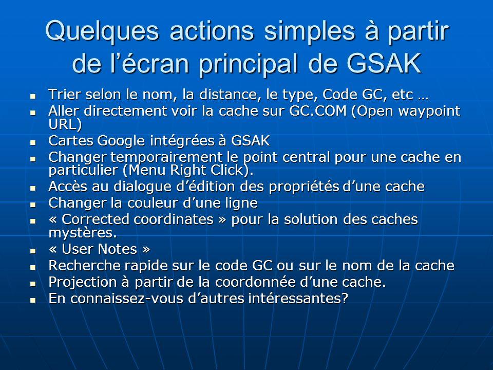 Quelques actions simples à partir de lécran principal de GSAK Trier selon le nom, la distance, le type, Code GC, etc … Trier selon le nom, la distance