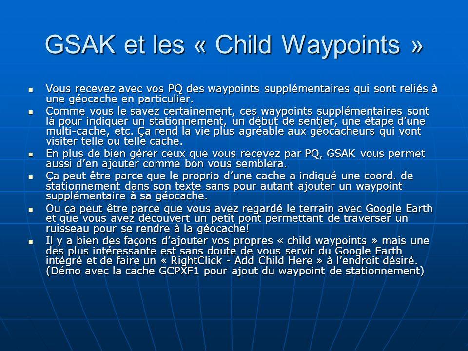 GSAK et les « Child Waypoints » Vous recevez avec vos PQ des waypoints supplémentaires qui sont reliés à une géocache en particulier. Vous recevez ave