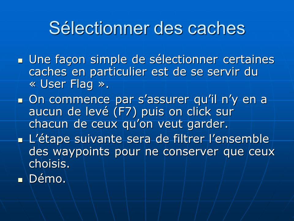 Sélectionner des caches Une façon simple de sélectionner certaines caches en particulier est de se servir du « User Flag ». Une façon simple de sélect
