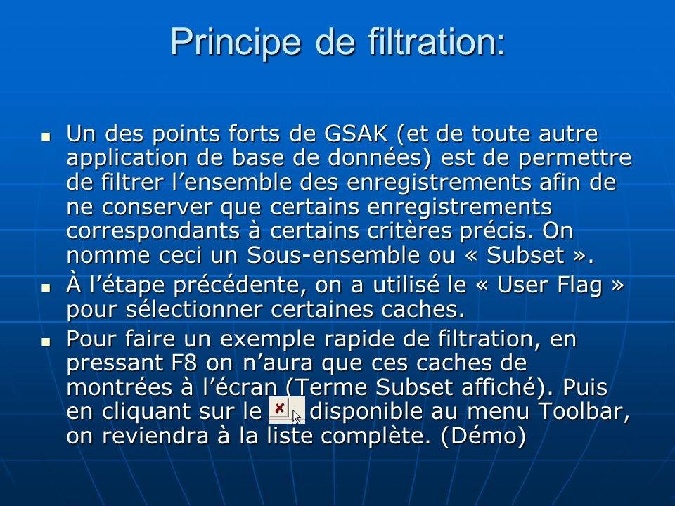 Principe de filtration: Un des points forts de GSAK (et de toute autre application de base de données) est de permettre de filtrer lensemble des enreg