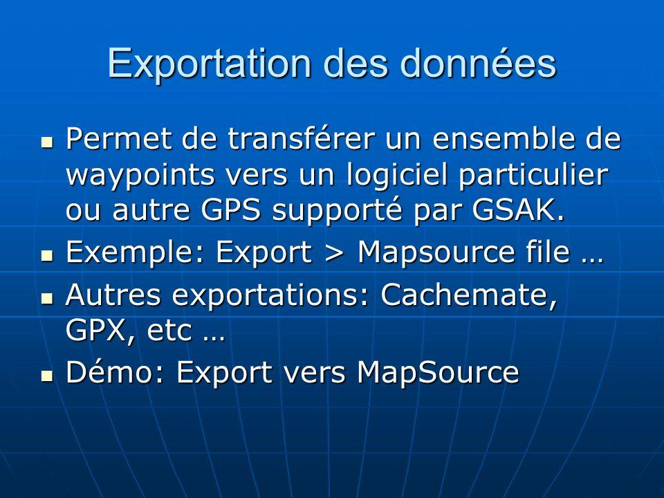 Exportation des données Permet de transférer un ensemble de waypoints vers un logiciel particulier ou autre GPS supporté par GSAK. Permet de transfére