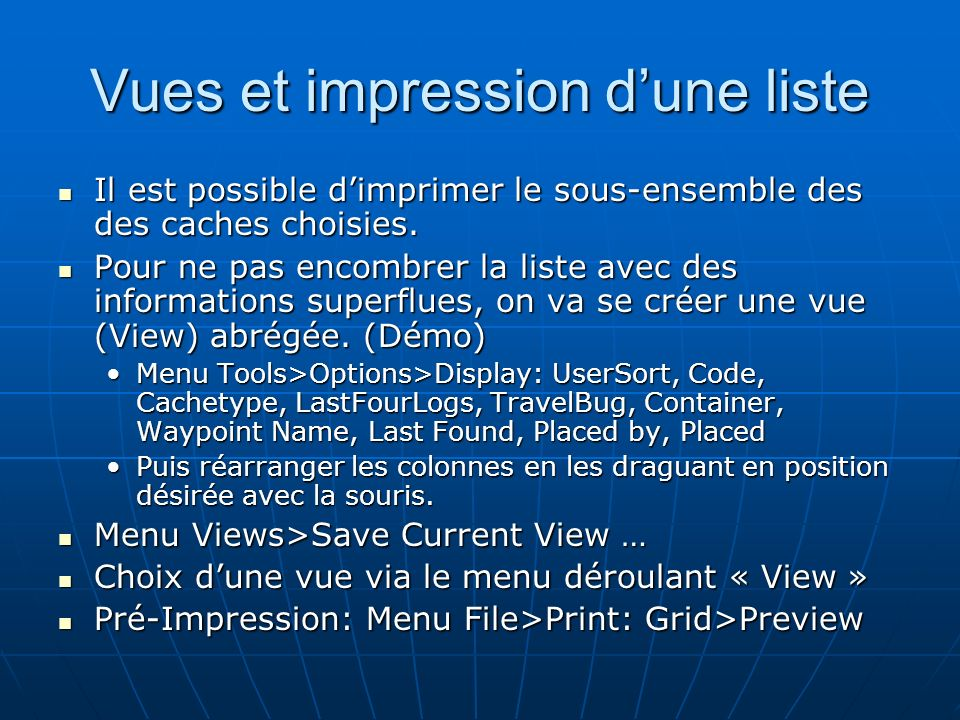 Vues et impression dune liste Il est possible dimprimer le sous-ensemble des des caches choisies. Il est possible dimprimer le sous-ensemble des des c