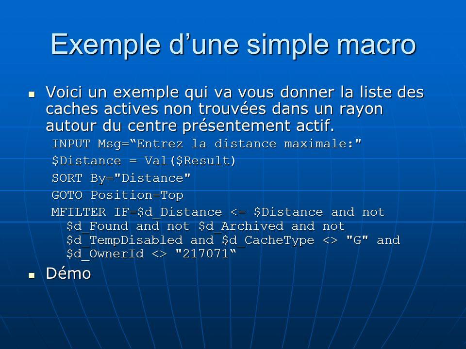 Exemple dune simple macro Voici un exemple qui va vous donner la liste des caches actives non trouvées dans un rayon autour du centre présentement act
