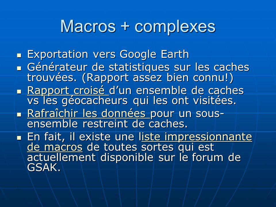 Macros + complexes Exportation vers Google Earth Exportation vers Google Earth Générateur de statistiques sur les caches trouvées. (Rapport assez bien