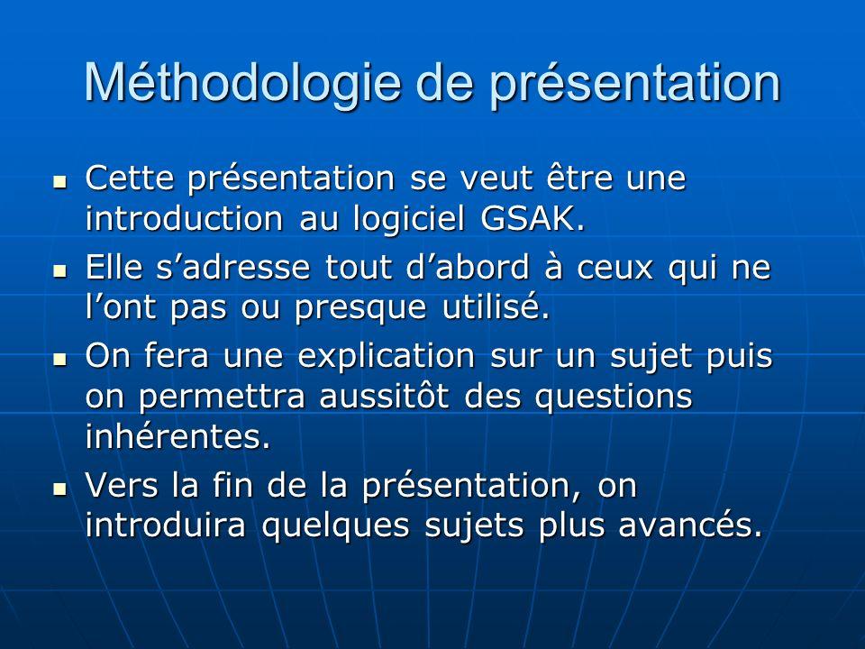 Méthodologie de présentation Cette présentation se veut être une introduction au logiciel GSAK. Cette présentation se veut être une introduction au lo