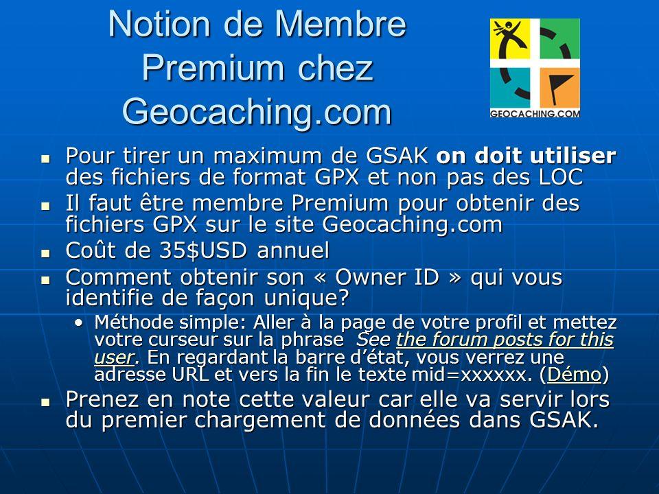 Notion de Membre Premium chez Geocaching.com Pour tirer un maximum de GSAK on doit utiliser des fichiers de format GPX et non pas des LOC Pour tirer u