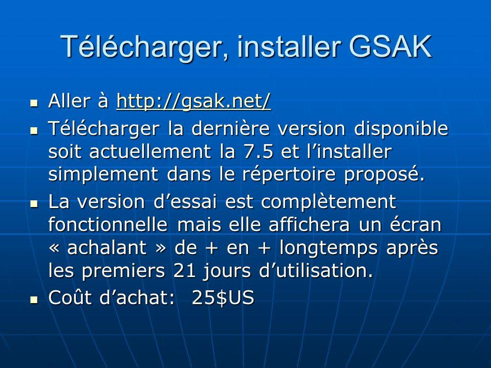 Télécharger, installer GSAK Aller à http://gsak.net/ Aller à http://gsak.net/http://gsak.net/ Télécharger la dernière version disponible soit actuelle