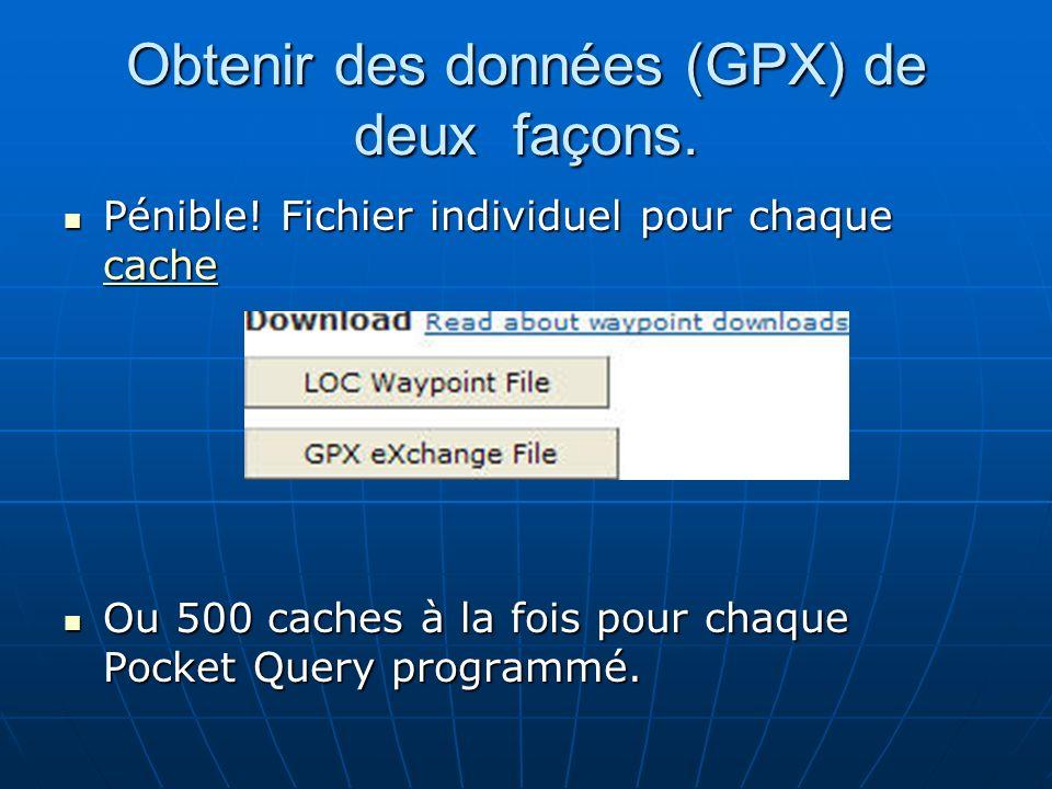 Obtenir des données (GPX) de deux façons. Pénible! Fichier individuel pour chaque cache Pénible! Fichier individuel pour chaque cache cache Ou 500 cac