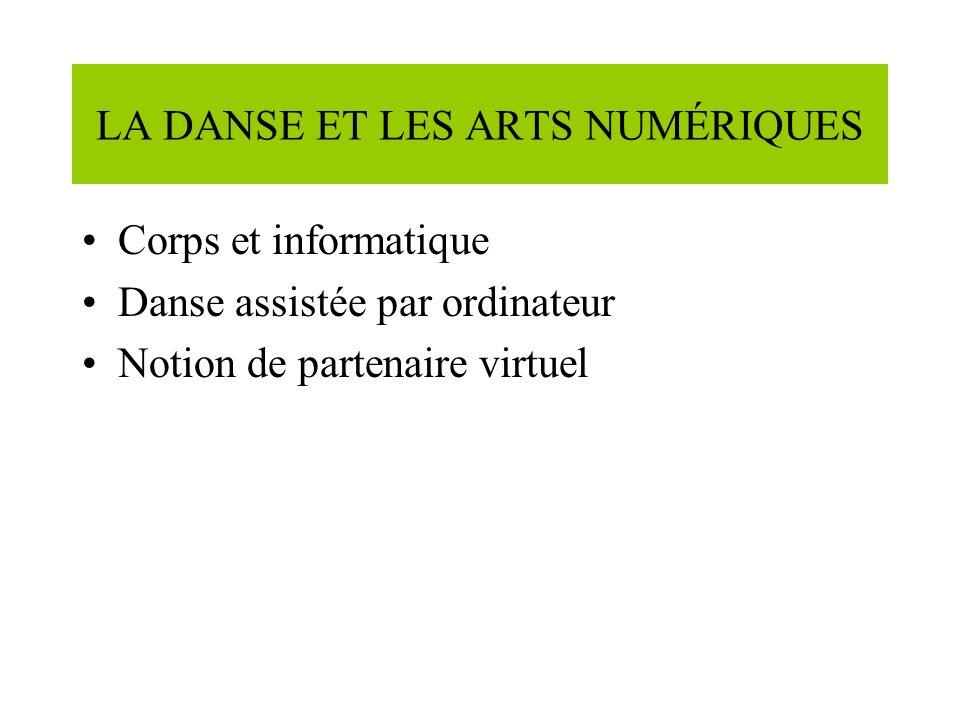 LA DANSE ET LES ARTS NUMÉRIQUES Corps et informatique Danse assistée par ordinateur Notion de partenaire virtuel