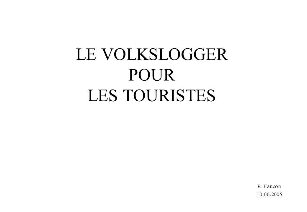 R. Faucon 10.06.2005 LE VOLKSLOGGER POUR LES TOURISTES