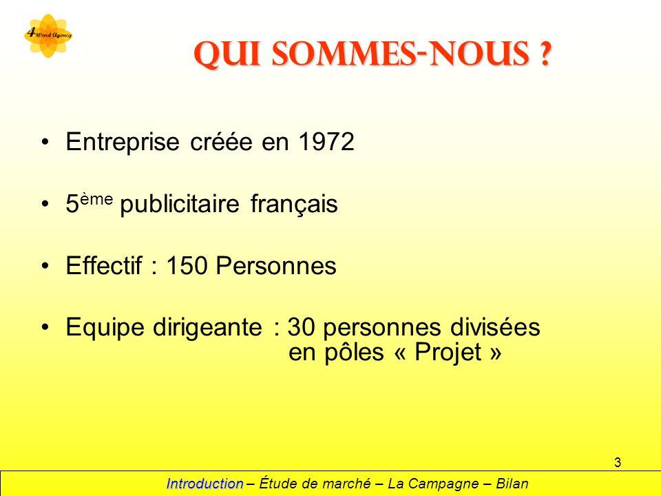3 Qui sommes-nous ? Entreprise créée en 1972 5 ème publicitaire français Effectif : 150 Personnes Equipe dirigeante : 30 personnes divisées en pôles «