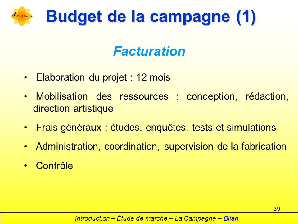 39 Budget de la campagne (1) Facturation Elaboration du projet : 12 mois Mobilisation des ressources : conception, rédaction, direction artistique Fra