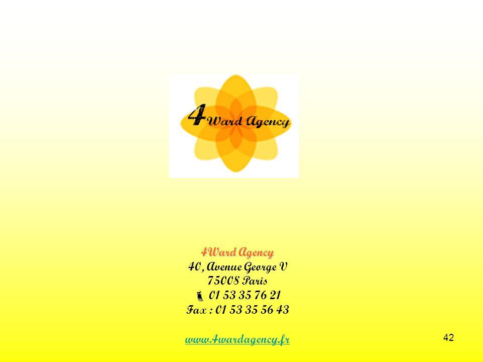 42 4Ward Agency 40, Avenue George V 75008 Paris 01 53 35 76 21 Fax : 01 53 35 56 43 www.4wardagency.fr
