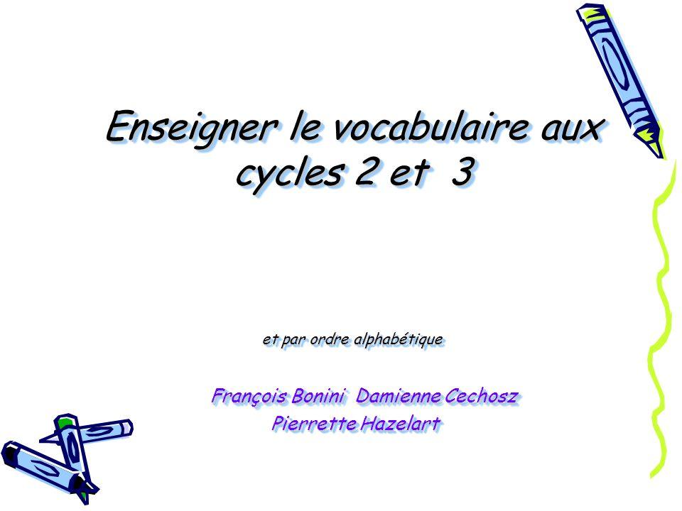 Enseigner le vocabulaire aux cycles 2 et 3 et par ordre alphabétique François Bonini Damienne Cechosz Pierrette Hazelart