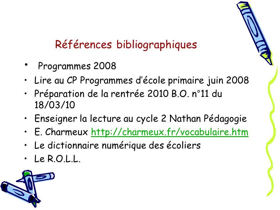 Références bibliographiques Programmes 2008 Lire au CP Programmes décole primaire juin 2008 Préparation de la rentrée 2010 B.O.