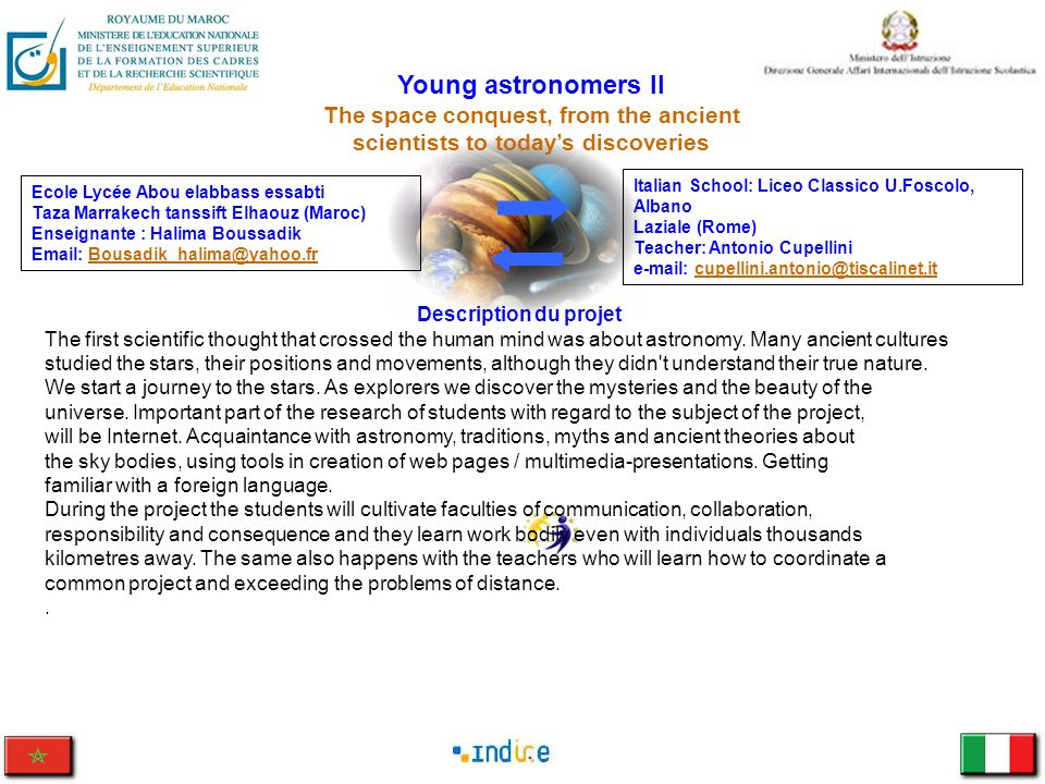 Young astronomers II The space conquest, from the ancient scientists to todays discoveries Italian School: Liceo Classico U.Foscolo, Albano Laziale (R