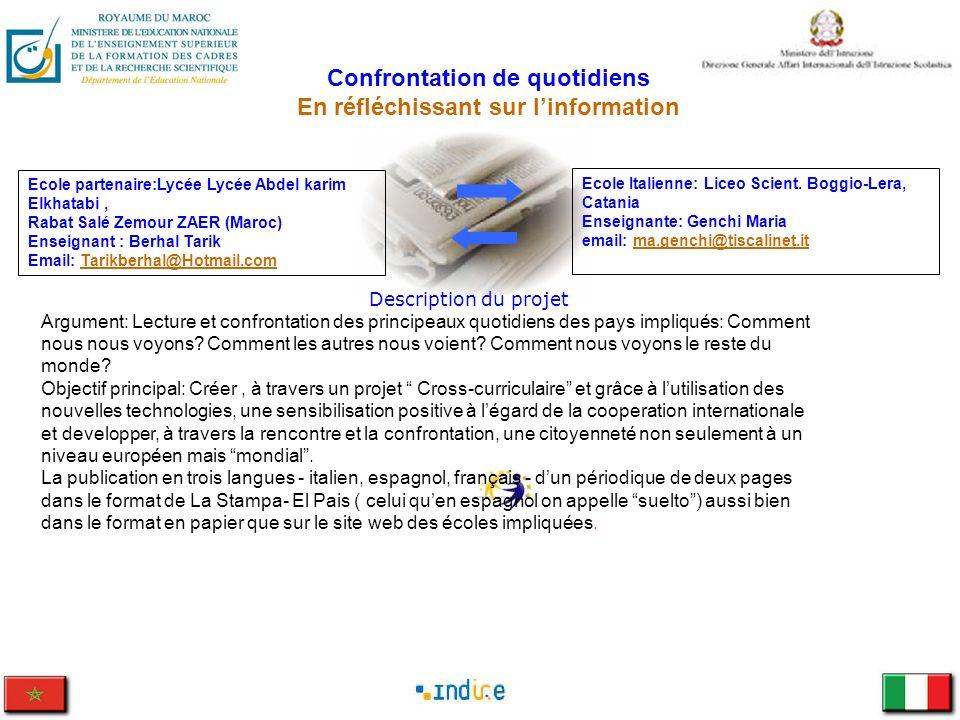 Confrontation de quotidiens En réfléchissant sur linformation Ecole Italienne: Liceo Scient. Boggio-Lera, Catania Enseignante: Genchi Maria email: ma.