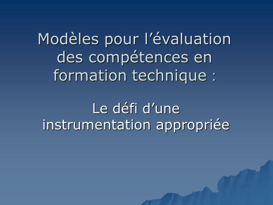 Modèles pour lévaluation des compétences en formation technique : Le défi dune instrumentation appropriée
