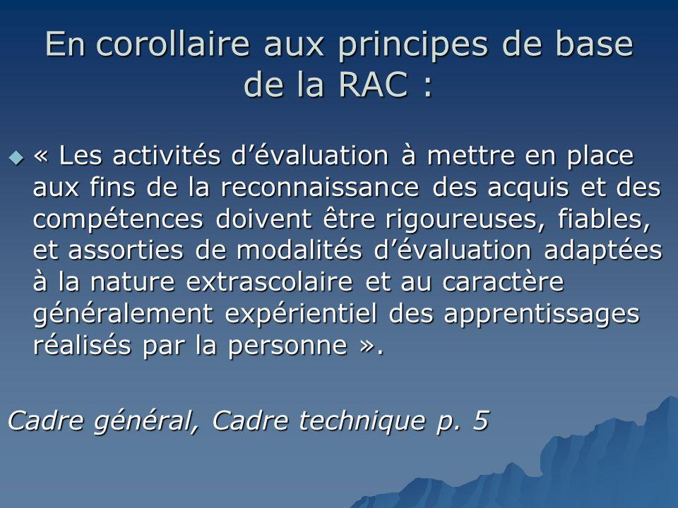 En corollaire aux principes de base de la RAC : « Les activités dévaluation à mettre en place aux fins de la reconnaissance des acquis et des compéten