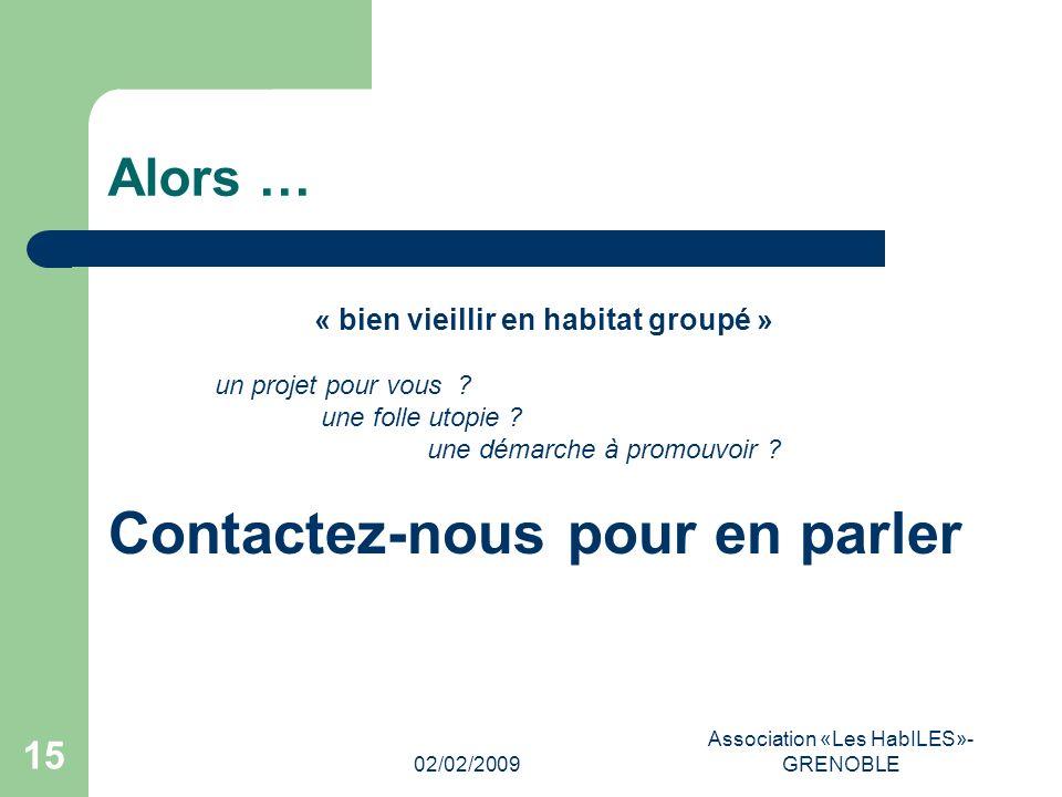 02/02/2009 Association «Les HabILES»- GRENOBLE 15 Alors … « bien vieillir en habitat groupé » un projet pour vous .